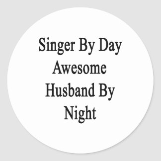 Singer By Day Awesome Husband By Night Classic Round Sticker