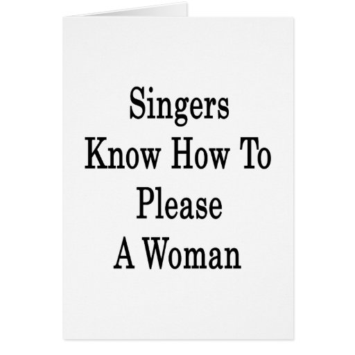 Singers Know How To Please A Woman Cards