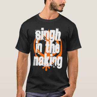 SINGH IN THE MAKING, ...ALL IN GOOD TIME THOUGH! T-Shirt