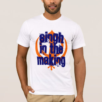 Singh in the Making! T-Shirt