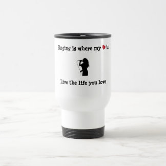 Singing Is Where My Heart Is 15 Oz Stainless Steel Travel Mug