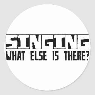 Singing What Else Is There? Classic Round Sticker