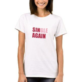 Single Again T-shirt zazzle_shirt