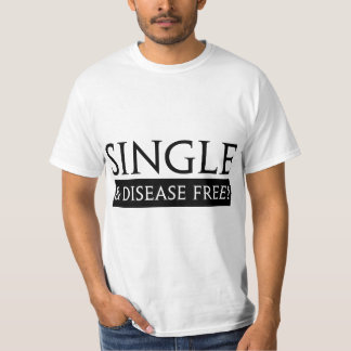Single And Disease Free! T-Shirt