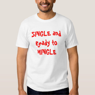 SINGLE and Ready to MINGLE T-shirts