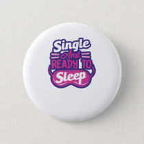 Single And Ready To Sleep Bachelorette Button