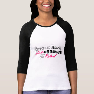 Single Black Female Addicted To Retail T-Shirt