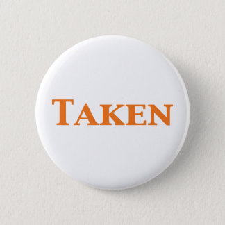 Single Dating or Taken Gifts Pinback Button