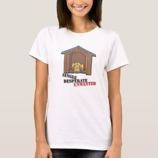 Single Desperate Unwanted T-shirt