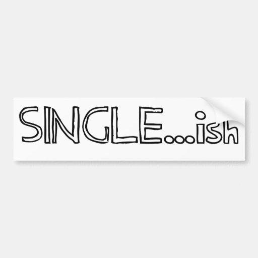 Single...ish Bumper Stickers