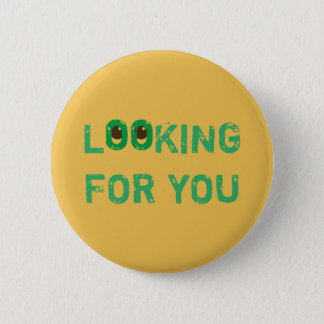 Single LOOKING FOR YOU Green on any Color Pinback Button