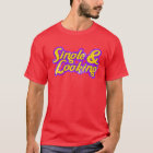 Single & Looking T-Shirt