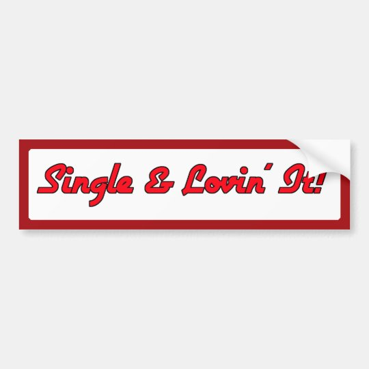 Single & Lovin' It! Bumper Sticker