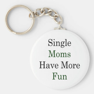 Single Moms Have More Fun Keychain