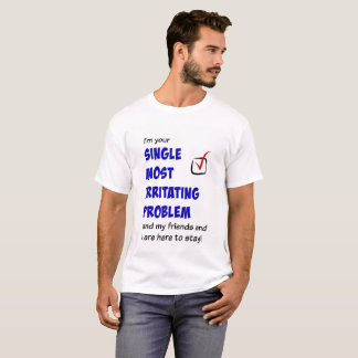 Single Most Irritating Problem t-shirt