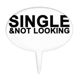 SINGLE & NOT LOOKING.png Cake Topper