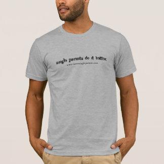 single parents do it better T-Shirt