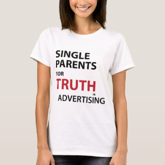 Single Parents for Truth in Advertising T-Shirt