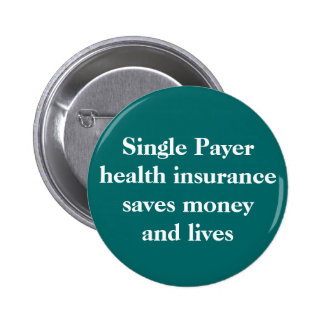Single Payer health insurance can save money an... Pinback Button