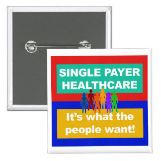 Single Payer Healthcare—It's What the People Want Pinback Button