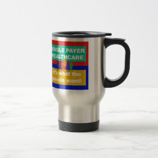 Single Payer Healthcare—It's What the People Want Travel Mug
