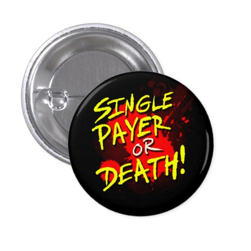 Single payer or death! pinback button