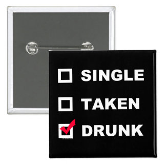 Single | Taken | Drunk - funny button