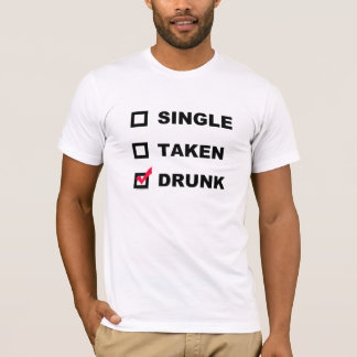Single | Taken | Drunk - funny tee