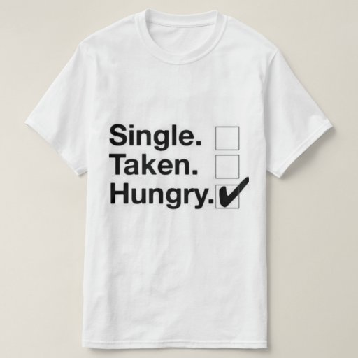 single taken hungry shirt