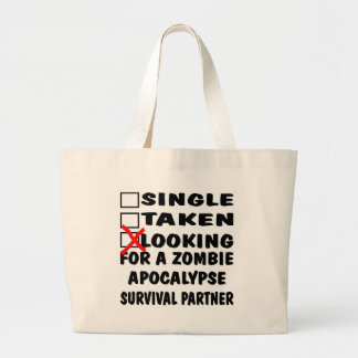 Single Taken Looking For Zombie Apocalypse Partner Large Tote Bag