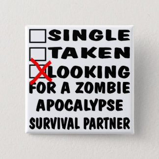 Single Taken Looking For Zombie Apocalypse Partner Pinback Button