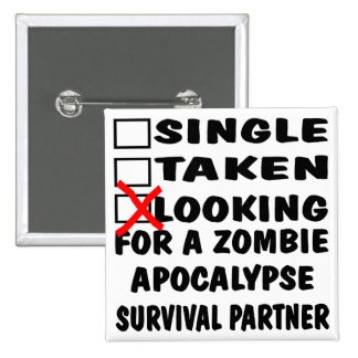 Single Taken Looking For Zombie Apocalypse Partner Pinback Button