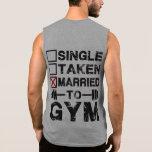 Single, Taken, Married to GYM T Shirt