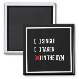 Single Taken or In the Gym -   - Gym Humor -.png Magnet