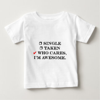 Single, Taken, Who cares, I'm awesome Baby T-Shirt