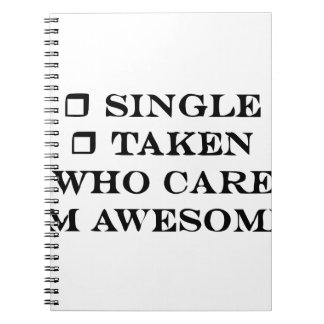 Single, Taken, Who cares, I'm awesome Notebook