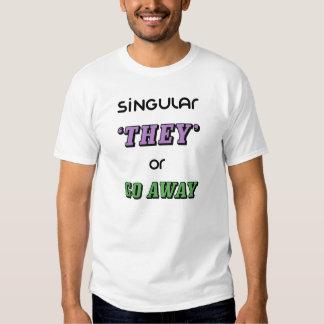 singular they or go away t shirt