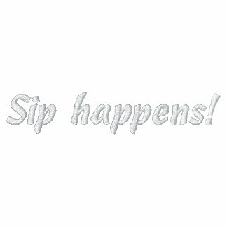 Sip happens! humorous Embroidered Shirt