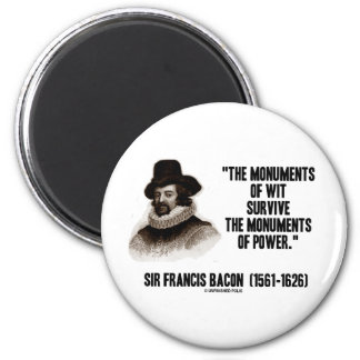 Sir Francis Bacon Monuments Of Wit Of Power Quote 2 Inch Round Magnet