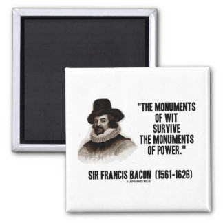 Sir Francis Bacon Monuments Of Wit Of Power Quote 2 Inch Square Magnet