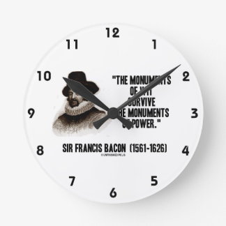 Sir Francis Bacon Monuments Of Wit Of Power Quote Round Clock