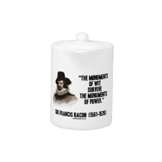 Sir Francis Bacon Monuments Of Wit Of Power Quote Teapot