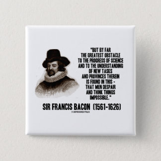 Sir Francis Bacon Obstacle Progress Of Science Pinback Button