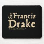 Sir Francis Drake: es una cosa isabelina Alfombrilla De Ratones
