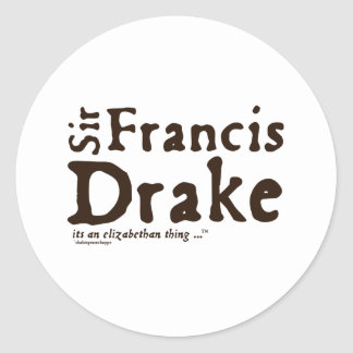 Sir Francis Drake: it's an Elizabethan Thing Classic Round Sticker