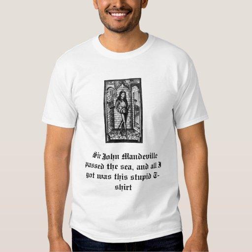 Sir John Mandeville passed the sea... Tshirts