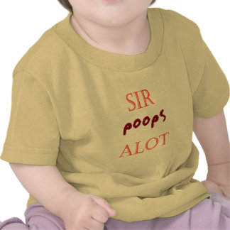 sir poops alot tshirts