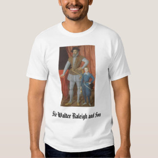 Sir Walter Raleigh e hijo, sir Walter Raleigh… Camisas