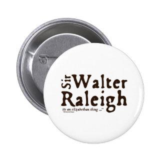 Sir Walter Raleigh: es una cosa isabelina Pins