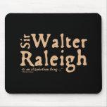 Sir Walter Raleigh: es una cosa isabelina Tapete De Ratón